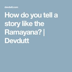 How do you tell a story like the Ramayana? | Devdutt