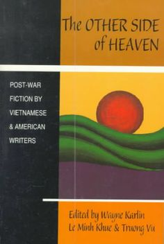 The other side of heaven : postwar fiction by Vietnamese and American writers / edited by Wayne Karlin, Le Minh Khue, and Truong Vu.