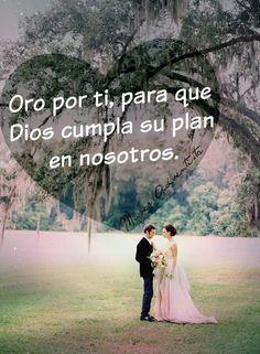 Oro por ti, para que Dios cumpla su plan en nosotros. #TeAmo #EsposoMio. Espero…