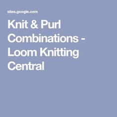 Knit & Purl Combinations - Loom Knitting Central