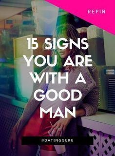 Signs you are with a good man