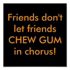 Friends don't let friends CHEW GUM in chorus! Print we are given they also recommend where is the best to buyDiscount Deals Friends don't let friends CHEW GUM in chorus! Print Online Secure Check out Quick and Easy. Choir Quotes, Choir Humor, Choir Memes, Music Humor, Music Memes, Music Quotes, Music Puns, Teacher Posters, Classroom Posters