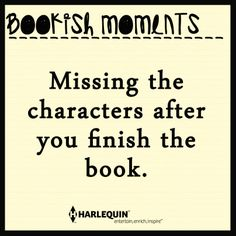 Missing the characters after you finish the book.