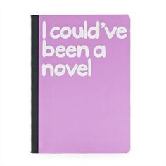 I Could Have Been A Novel Notebook - I have an obsession with notebooks and pens. I have tons, even if I have a lot I end up buying more. I love to write and I inspire to write a novel and this is perfect inspiration!
