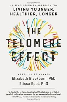 The Telomere Effect: A Revolutionary Approach to Living Younger Dr. E. Blackburn