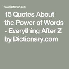 15 Quotes About the Power of Words - Everything After Z by Dictionary.com