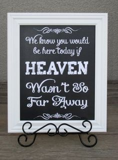 Rustic Wedding Sign-looks Like A Chalk Board-we Know You Would Be Here Today If Heaven Wasn't So Far Away-great Sign For