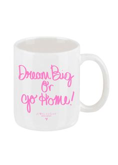 Dream Big or Go Home Coffee Mug