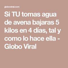 Si TU tomas agua de avena bajaras 5 kilos en 4 días, tal y como lo hace ella - Globo Viral