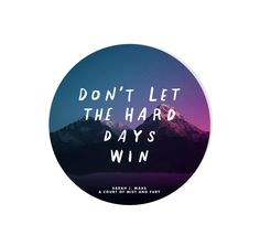 Don't Let The Hard Days Win - ACOMAF (vinyl sticker) — Hey Atlas - Have you picked up A Court of Wings and Ruin yet? A Court of Wings and Ruin (A Court of Thor -