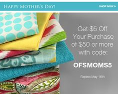 Mother's Day discount for fabric at OnlineFabricStore.net Expires May 16. Use code: OFSMOMS5 to get $5 off your purchase of $50 or more.