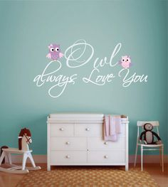 "Owl Vinyl Decal- ""Owl always love you"" Girl Nursery - Bedroom 22""H x 32""W on Etsy, $43.95"