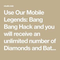 Use Our Mobile Legends: Bang Bang Hack and you will receive an unlimited number of Diamonds and Battle Points in your game account for free,without download or install any fake software! Android Hacks, Mobile Legends, Bang Bang, Cheating, Texts, Battle, Software, Diamonds, Number