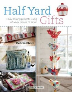 Half yard gifts : easy sewing projects using left-over pieces of fabric