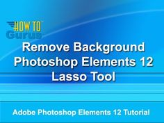 How to use the Photoshop Elements 12 Lasso Tool to Remove Background