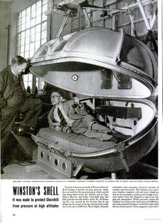 "WINSTON CHURCHILL'S LIFE POD 1947""To protect Winston Churchill in wartime a special one-man pressure chamber was built for the personal plane which carried him many times across the Atlantic and to Casablanca, Moscow and Yalta. Churchill was warned by his doctors that it was dangerous for a man of his age and physical condition to fly above 8,000 feet. The solution was a pressure chamber complete with ash trays, telephone and an air-circulation system ."