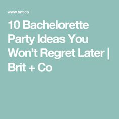 10 Bachelorette Party Ideas You Won't Regret Later | Brit + Co