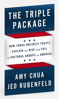 "Amy Chua and Jeb Rubenfeld's ""The Triple Package"""