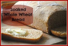 Soaked Whole Wheat Bread Recipe - We Got Real