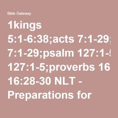 1kings 5:1-6:38;acts 7:1-29;psalm 127:1-5;proverbs 16:28-30 NLT - Preparations for Building the Temple - Bible Gateway