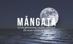 Mangata: the glimmering roadlike reflection the moon creates on water. 28 Beautiful Words The English Language Should Steal The Words, Words To Use, Cool Words, Unusual Words, Unique Words, Creative Words, Expression Imagée, Aesthetic Words, Word Nerd