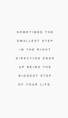 quotes motivatie sometimes the smallest step in the right direction ends up being the biggest step of your life // motivating quote about taking action Self Love Quotes, Great Quotes, Words Quotes, Wise Words, Quotes To Live By, Me Quotes, Motivational Quotes, Inspirational Quotes, Sayings