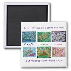 """Faith Hope Love Angel Word Collage Magnet / The following art collage is composed of Angel Words (Faith, Hope, Love) and Inspirational Words (Faith, Hope, Love). The text between the six paintings notes """"faith, hope, love"""".  The faith, hope, love words are also a reference to Paul's Bible letter on the virtues of love (1 Corinthians 13:13). """"So now faith, hope, and love abide, these three; but the greatest of these is love."""""""