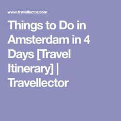 Things to Do in Amsterdam in 4 Days [Travel Itinerary] | Travellector