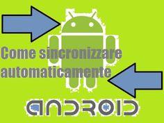 UNIVERSO NOKIA: Come sincronizzare automaticamente OS Android