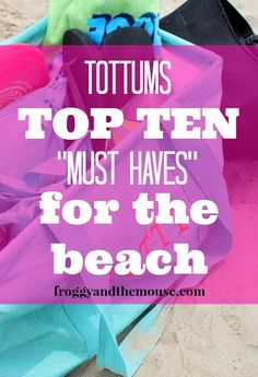 Top ten 'Must Haves' for a trip to the beach with kids!