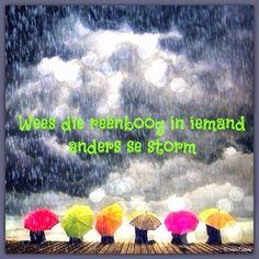Afrikaanse Inspirerende Gedagtes & Wyshede: Wees die reenboog in iemand anders se storm All Quotes, Wisdom Quotes, Funny Quotes, Afrikaanse Quotes, Simply Life, Goeie More, Cheer Up, True Words, Gods Love