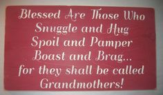 For all the Grandmothers in Pinterest land...this is for you! ♥ღ♥ Remember this as you buy surprises, bake cookies, etc. for those wonderful Grandchildren and never, never feel guilty for it or for doing your Grandmotherly duty of spoiling them rotten and sending them home! We've earned the right!!! ♥ღ♥