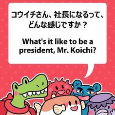 What's it like to be a president, Mr.Koichi?  コウイチさん、社長になるって、どんな感じですか? #fuguphrases #nihongo