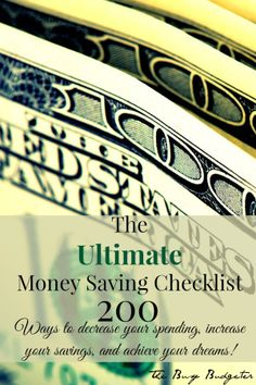 The Ultimate Money Saving Checklist: 200 Ways to Reduce Your Spending, Increase Your Savings and Achieve Your Dreams in a *FREE* 14 page workbook!