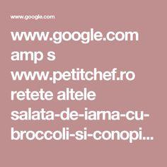 www.google.com amp s www.petitchef.ro retete altele salata-de-iarna-cu-broccoli-si-conopida-fid-1510686%3famp=1