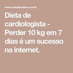 Dieta de cardiologista - Perder 10 kg em 7 dias é um sucesso na internet.