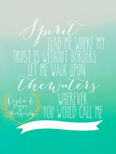 Spirit Lead Me Where My Trust is Without by CarlaGDesignandPhoto, $10.00