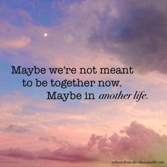 maybe in another life...