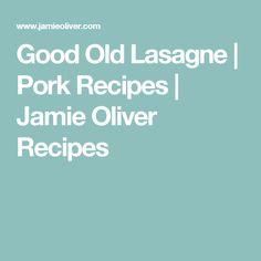 Good Old Lasagne | Pork Recipes | Jamie Oliver Recipes