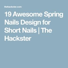 19 Awesome Spring Nails Design for Short Nails | The Hackster