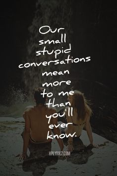 Our small stupid conversations mean more to me than you'll ever know. Makes me think of nicky Great Quotes, Quotes To Live By, Me Quotes, Inspirational Quotes, Qoutes, English Frases, Crush Quotes, Hopeless Romantic, Thoughts