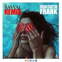 Rawyal x Jordan Bratton - Frank Remix 1vrs by Rief Rawyal on SoundCloud