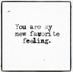 You are my new favourite feeling