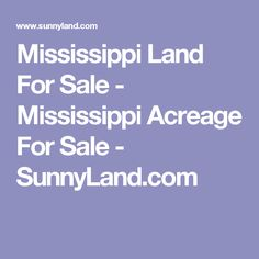 Mississippi Land For Sale - Mississippi Acreage For Sale - SunnyLand.com