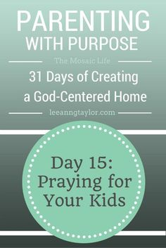 Parenting with Purpose: Creating a God-Centered Home - Praying for Your Kids…