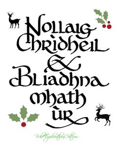 "Merry Christmas and Happy New Year, in Scots Gaelic Roughly pronounced ""nollik chree-hel blee-una va oor"""
