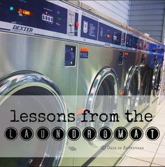 Lessons from the laundromat. There is much more to learn there than just laundry.