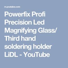 Good Powerfix Profi Precision Led Magnifying Glass Third hand soldering holder LiDL YouTube