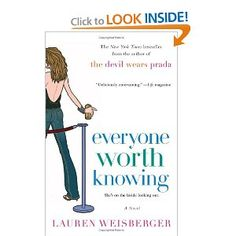 """""""Everyone worth Knowing"""" - Lauren Weisberger - WHAT HAPPENS WHEN A GIRL ON THE FRINGE ENTERS THE REALM OF NEW YORK'S CHIC, PARTY-HOPPING ELITE?"""