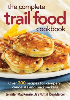 The Complete Trail Food Cookbook: Over 300 Recipes for Campers,Canoeists and Backpackers: Jennifer MacKenzie,Jay Nutt,Don Mercer,Colin Erricson: 9780778802365: Amazon.com: Books